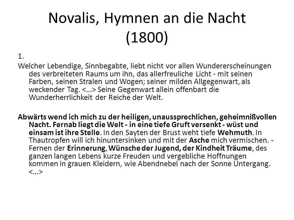Novalis, Hymnen an die Nacht (1800) 1. Welcher Lebendige, Sinnbegabte, liebt nicht vor allen Wundererscheinungen des verbreiteten Raums um ihn, das al
