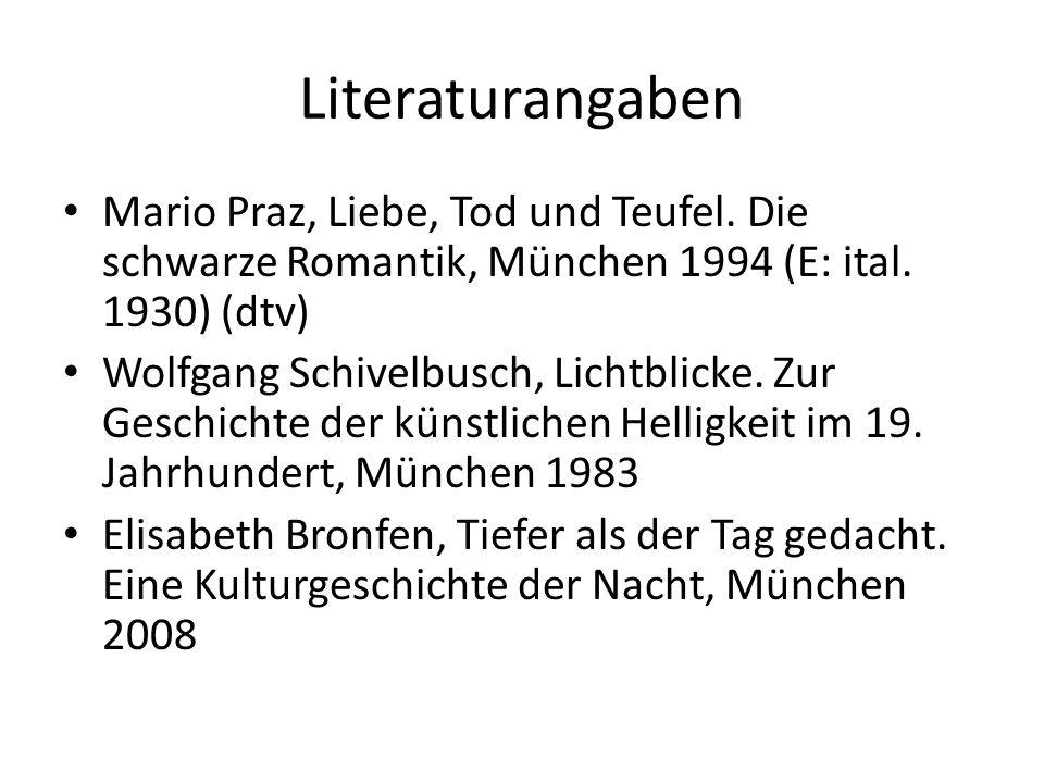 Literaturangaben Mario Praz, Liebe, Tod und Teufel. Die schwarze Romantik, München 1994 (E: ital. 1930) (dtv) Wolfgang Schivelbusch, Lichtblicke. Zur