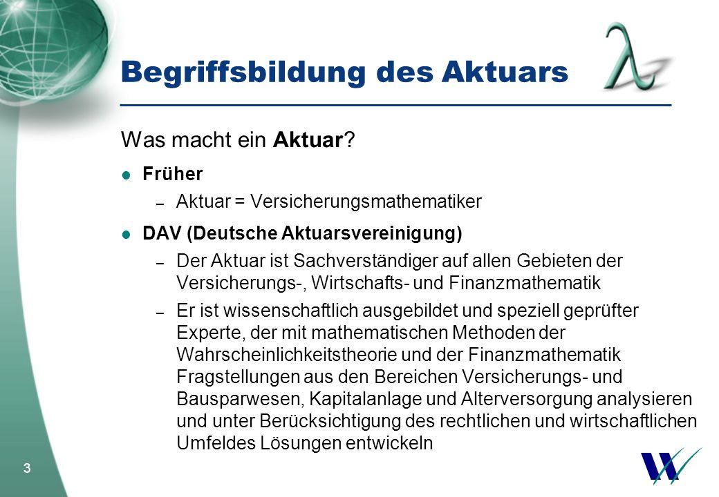 3 Was macht ein Aktuar? Früher – Aktuar = Versicherungsmathematiker DAV (Deutsche Aktuarsvereinigung) – Der Aktuar ist Sachverständiger auf allen Gebi