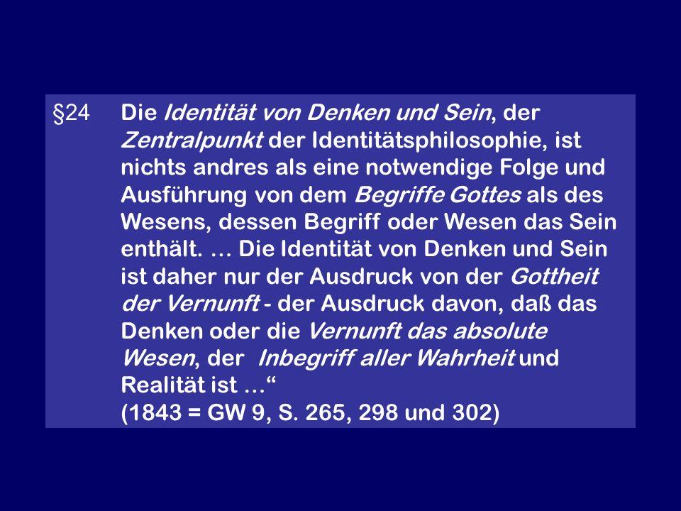§24 Die Identität von Denken und Sein, der Zentralpunkt der Identitätsphilosophie, ist nichts andres als eine notwendige Folge und Ausführung von dem