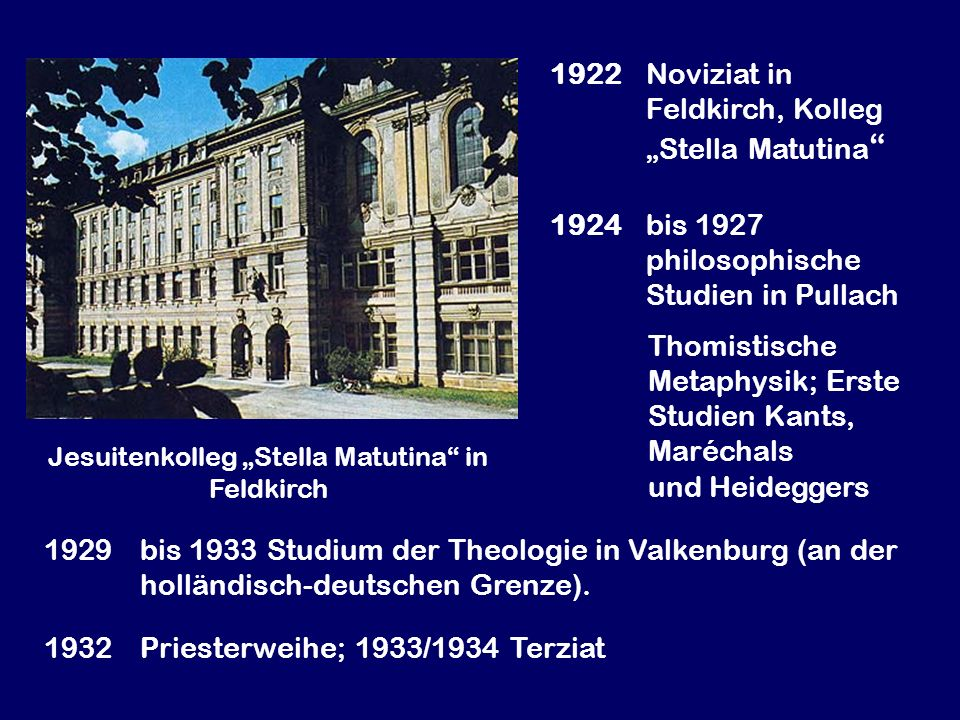 Jesuitenkolleg Stella Matutina in Feldkirch 1922Noviziat in Feldkirch, Kolleg Stella Matutina 1924bis 1927 philosophische Studien in Pullach Thomistis