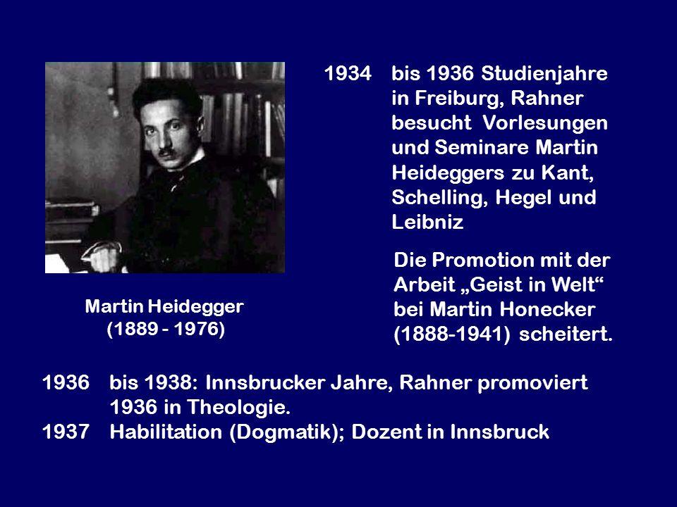 1934bis 1936 Studienjahre in Freiburg, Rahner besucht Vorlesungen und Seminare Martin Heideggers zu Kant, Schelling, Hegel und Leibniz Martin Heidegge