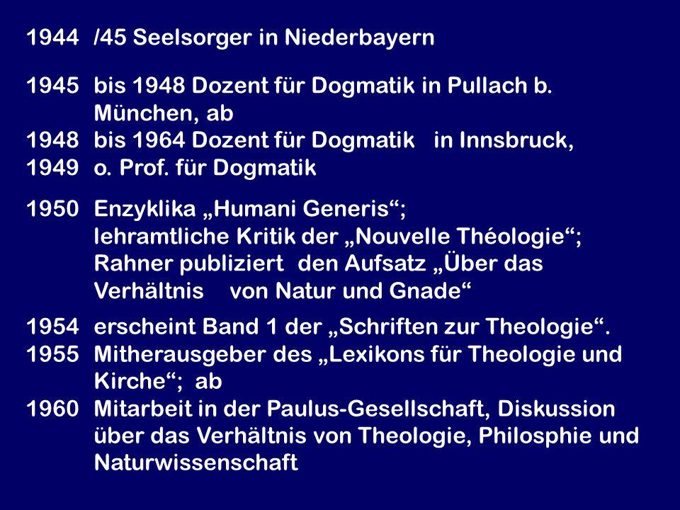 1944/45 Seelsorger in Niederbayern 1945 bis 1948 Dozent für Dogmatik in Pullach b. München, ab 1948bis 1964 Dozent für Dogmatik in Innsbruck, 1949 o.