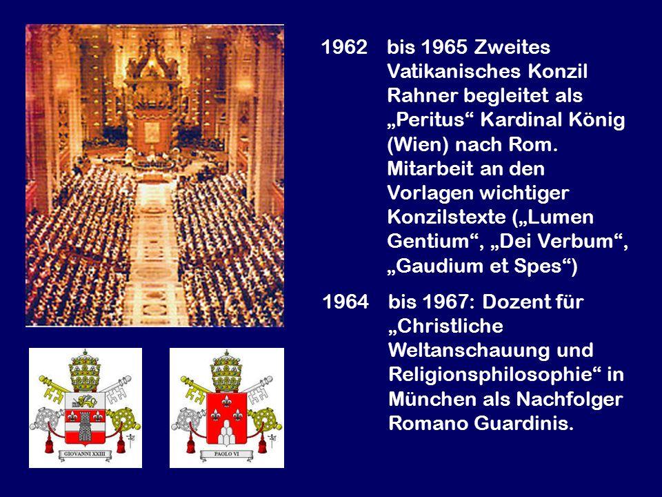 1962 bis 1965 Zweites Vatikanisches Konzil Rahner begleitet als Peritus Kardinal König (Wien) nach Rom. Mitarbeit an den Vorlagen wichtiger Konzilstex
