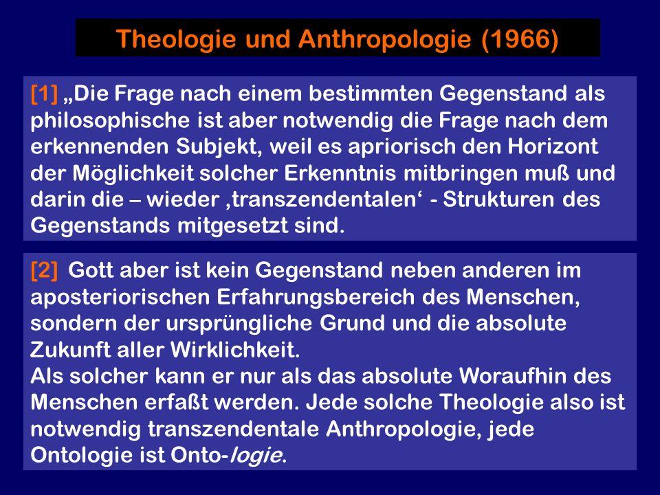 Theologie und Anthropologie (1966) [2] Gott aber ist kein Gegenstand neben anderen im aposteriorischen Erfahrungsbereich des Menschen, sondern der urs