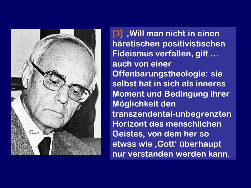 [3] Will man nicht in einen häretischen positivistischen Fideismus verfallen, gilt … auch von einer Offenbarungstheologie: sie selbst hat in sich als