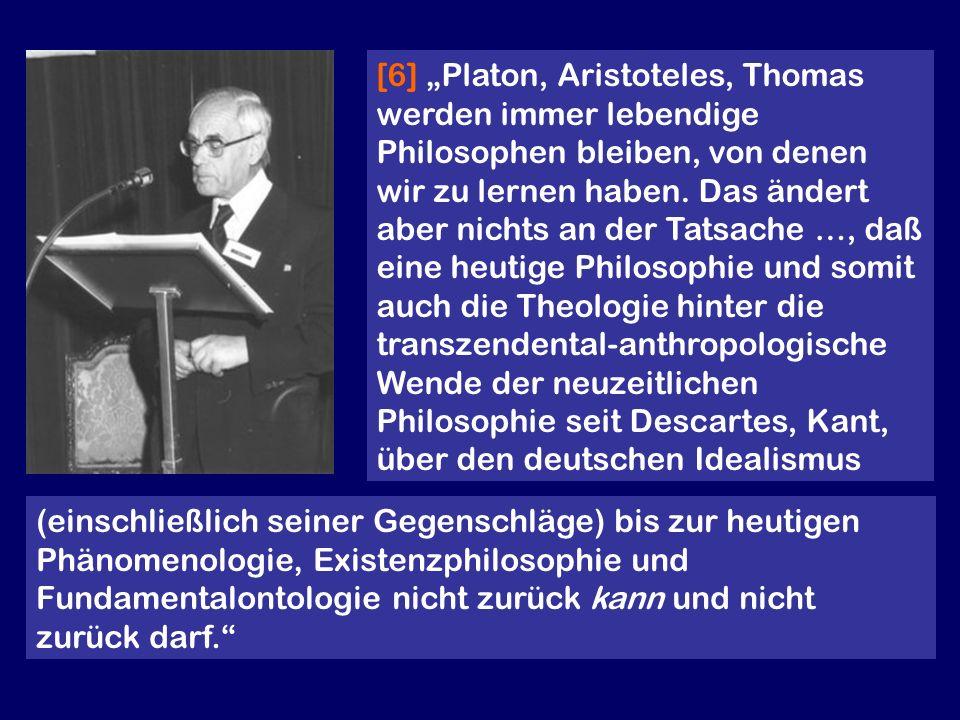 [6] Platon, Aristoteles, Thomas werden immer lebendige Philosophen bleiben, von denen wir zu lernen haben. Das ändert aber nichts an der Tatsache …, d