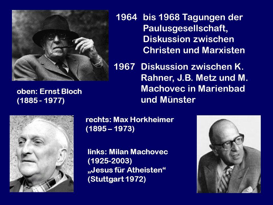 rechts: Max Horkheimer (1895 – 1973) links: Milan Machovec (1925-2003) Jesus für Atheisten (Stuttgart 1972) oben: Ernst Bloch (1885 - 1977) 1964bis 19