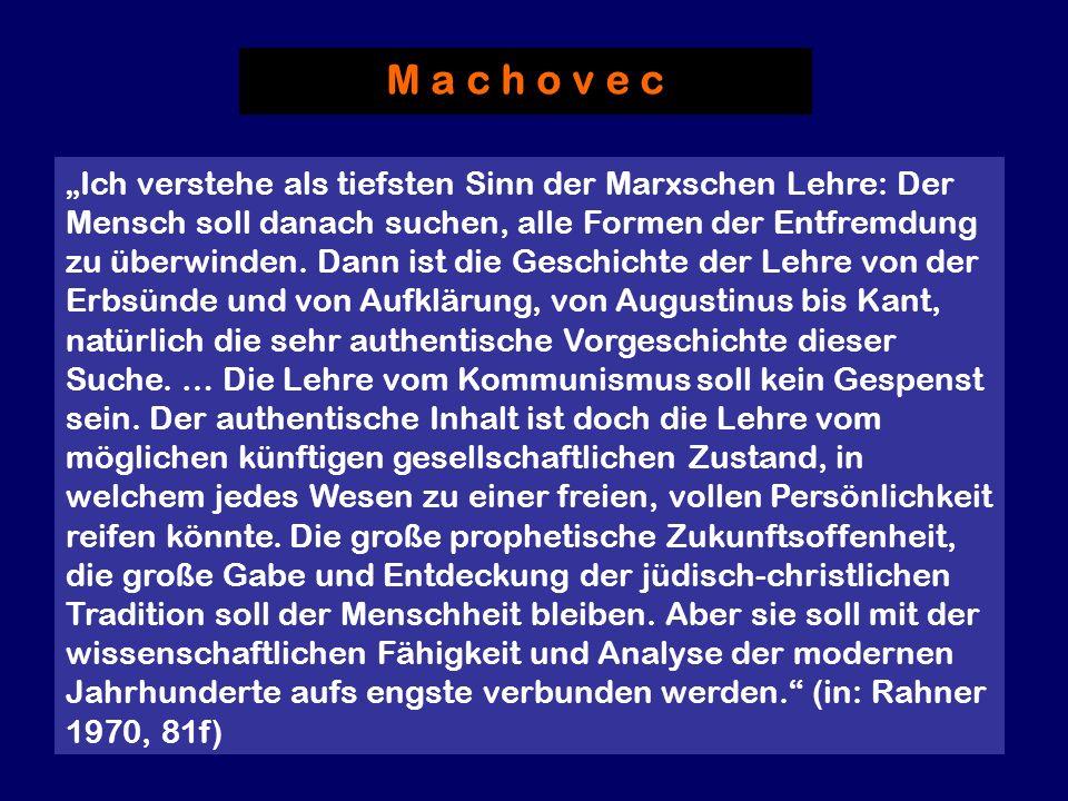 M a c h o v e c Ich verstehe als tiefsten Sinn der Marxschen Lehre: Der Mensch soll danach suchen, alle Formen der Entfremdung zu überwinden. Dann ist