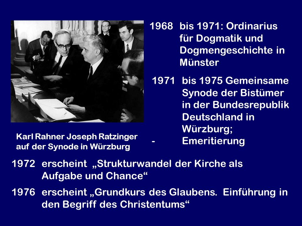 1968bis 1971: Ordinarius für Dogmatik und Dogmengeschichte in Münster 1972erscheint Strukturwandel der Kirche als Aufgabe und Chance 1971 bis 1975 Gem