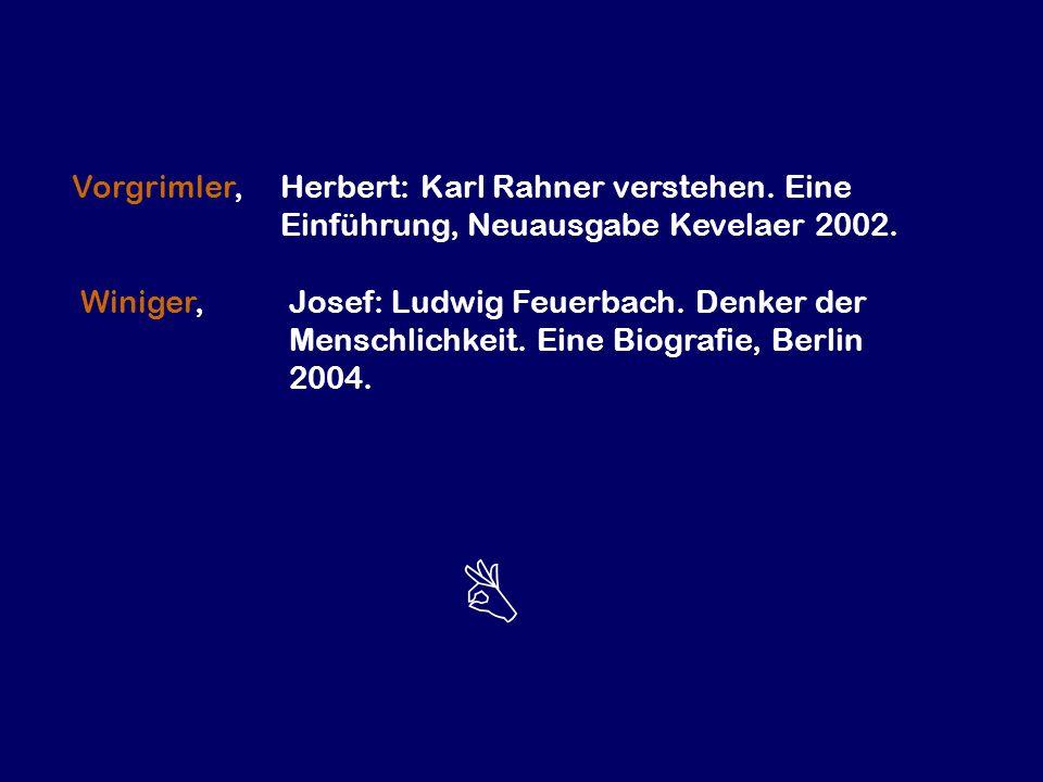 Winiger,Josef: Ludwig Feuerbach. Denker der Menschlichkeit. Eine Biografie, Berlin 2004. Vorgrimler,Herbert: Karl Rahner verstehen. Eine Einführung, N