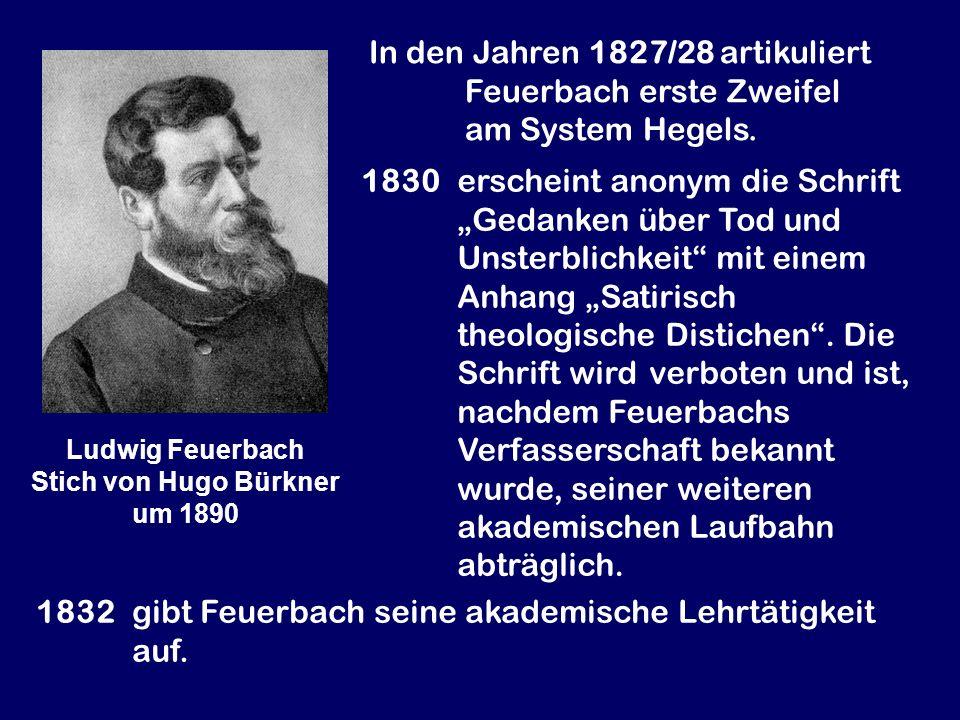 In den Jahren 1827/28 artikuliert Feuerbach erste Zweifel am System Hegels. 1830 erscheint anonym die Schrift Gedanken über Tod und Unsterblichkeit mi