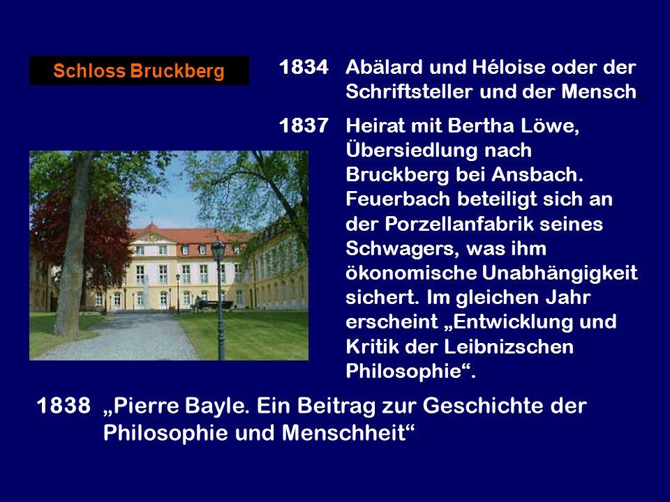 1834 Abälard und Héloise oder der Schriftsteller und der Mensch. 1837 Heirat mit Bertha Löwe, Übersiedlung nach Bruckberg bei Ansbach. Feuerbach betei