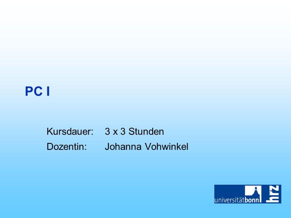 PC I Kursdauer:3 x 3 Stunden Dozentin:Johanna Vohwinkel