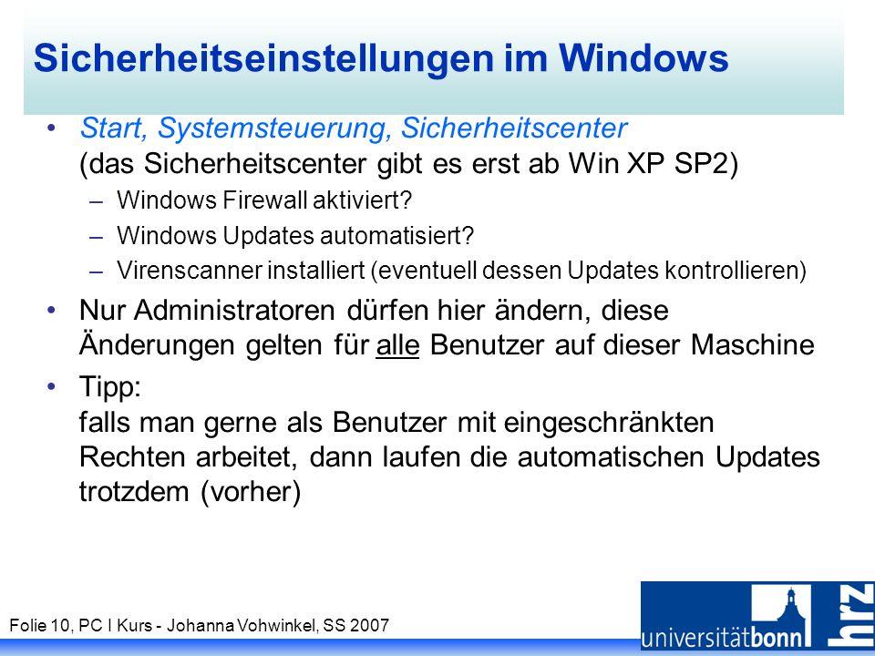 Folie 10, PC I Kurs - Johanna Vohwinkel, SS 2007 Sicherheitseinstellungen im Windows Start, Systemsteuerung, Sicherheitscenter (das Sicherheitscenter gibt es erst ab Win XP SP2) –Windows Firewall aktiviert.