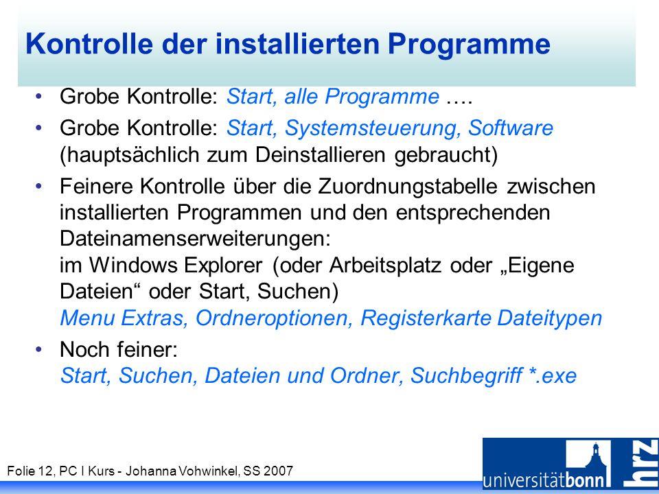 Folie 12, PC I Kurs - Johanna Vohwinkel, SS 2007 Kontrolle der installierten Programme Grobe Kontrolle: Start, alle Programme ….