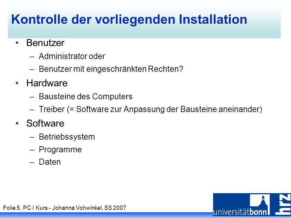 Folie 5, PC I Kurs - Johanna Vohwinkel, SS 2007 Kontrolle der vorliegenden Installation Benutzer –Administrator oder –Benutzer mit eingeschränkten Rechten.