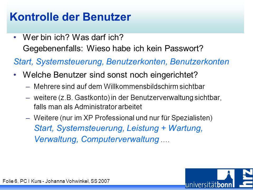 Folie 6, PC I Kurs - Johanna Vohwinkel, SS 2007 Kontrolle der Benutzer Wer bin ich.