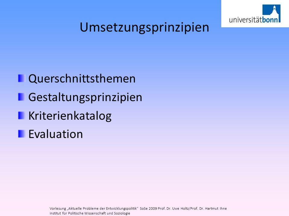 Umsetzungsprinzipien Querschnittsthemen Gestaltungsprinzipien Kriterienkatalog Evaluation Vorlesung Aktuelle Probleme der Entwicklungspolitik SoSe 200