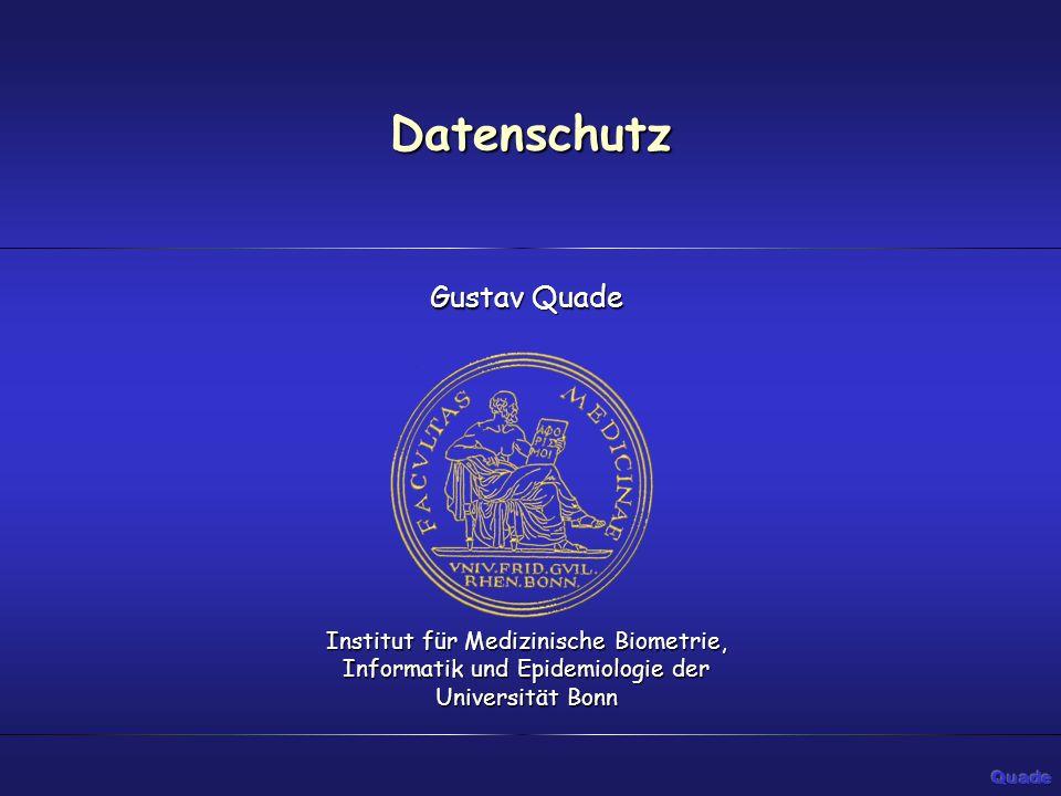 Datenschutz Gustav Quade Institut für Medizinische Biometrie, Informatik und Epidemiologie der Universität Bonn