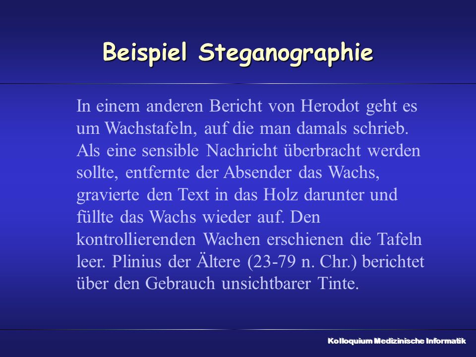 Beispiel Steganographie In einem anderen Bericht von Herodot geht es um Wachstafeln, auf die man damals schrieb.