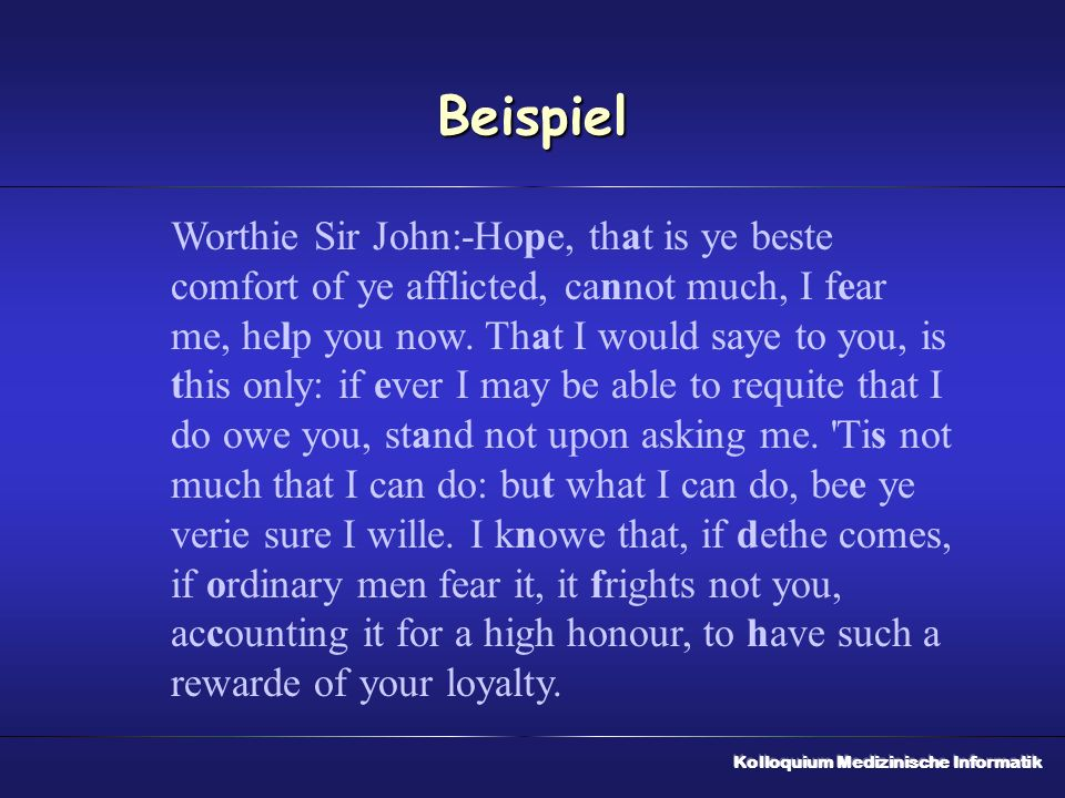 Beispiel Worthie Sir John:-Hope, that is ye beste comfort of ye afflicted, cannot much, I fear me, help you now. That I would saye to you, is this onl