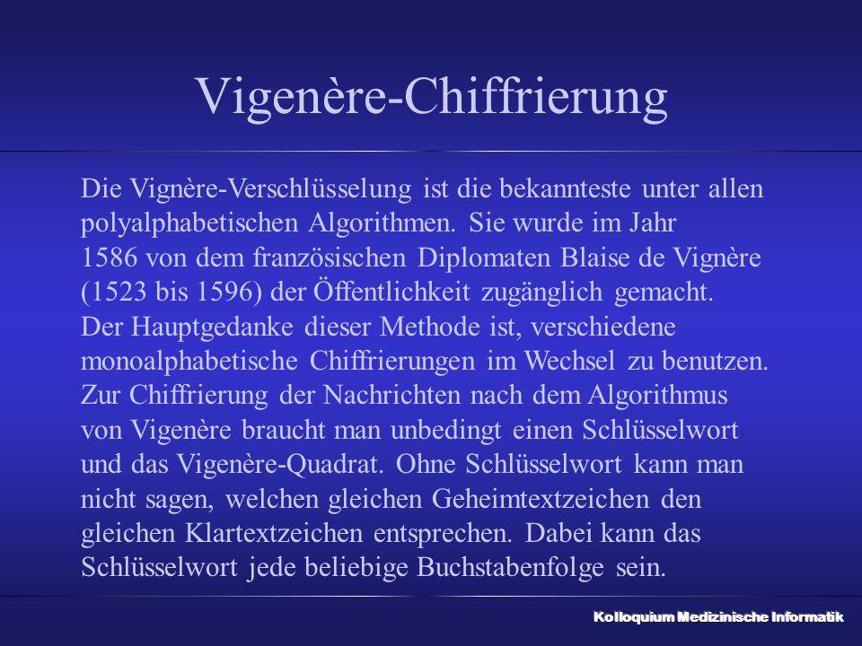 Vigenère-Chiffrierung Die Vignère-Verschlüsselung ist die bekannteste unter allen polyalphabetischen Algorithmen.