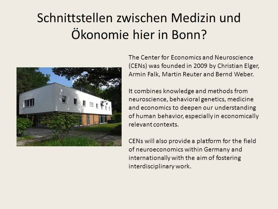 Schnittstellen zwischen Medizin und Ökonomie hier in Bonn? The Center for Economics and Neuroscience (CENs) was founded in 2009 by Christian Elger, Ar
