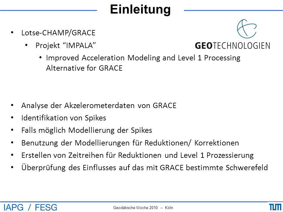 Einleitung Geodätische Woche 2010 -- Köln Lotse-CHAMP/GRACE Projekt IMPALA Improved Acceleration Modeling and Level 1 Processing Alternative for GRACE