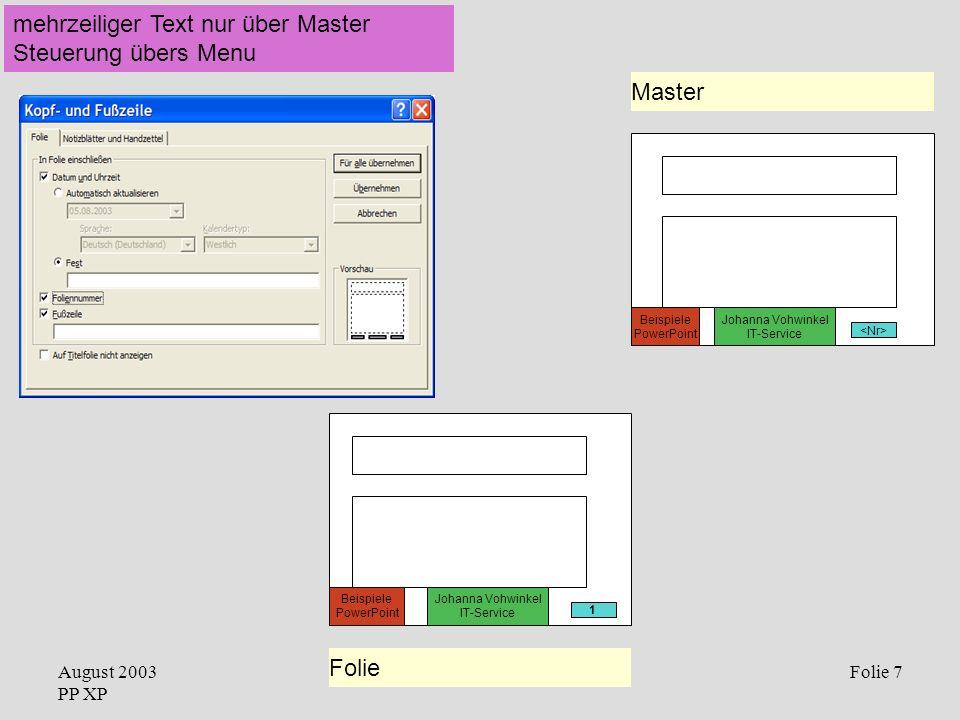 August 2003 PP XP Folie 7 mehrzeiliger Text nur über Master Steuerung übers Menu Folie Johanna Vohwinkel IT-Service Master 1 Beispiele PowerPoint Joha