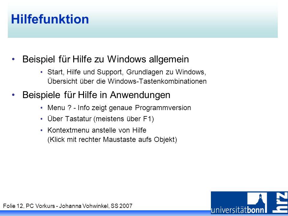 Folie 12, PC Vorkurs - Johanna Vohwinkel, SS 2007 Hilfefunktion Beispiel für Hilfe zu Windows allgemein Start, Hilfe und Support, Grundlagen zu Window