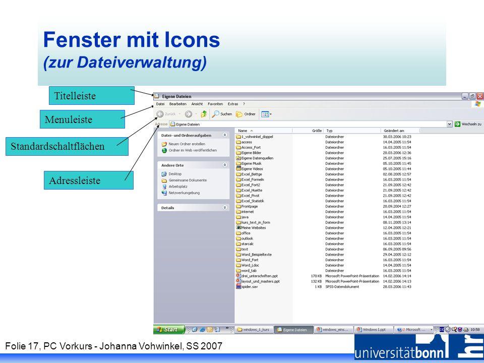 Folie 17, PC Vorkurs - Johanna Vohwinkel, SS 2007 Fenster mit Icons (zur Dateiverwaltung) Menuleiste Titelleiste Standardschaltflächen Adressleiste