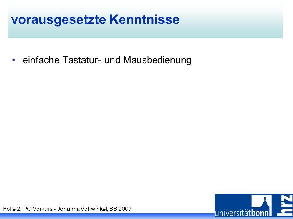 Folie 2, PC Vorkurs - Johanna Vohwinkel, SS 2007 vorausgesetzte Kenntnisse einfache Tastatur- und Mausbedienung