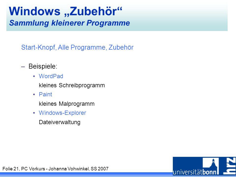 Folie 21, PC Vorkurs - Johanna Vohwinkel, SS 2007 Windows Zubehör Sammlung kleinerer Programme Start-Knopf, Alle Programme, Zubehör –Beispiele: WordPa