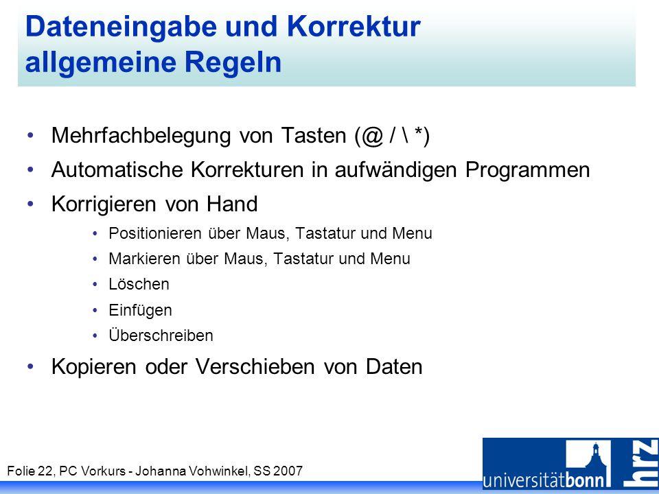 Folie 22, PC Vorkurs - Johanna Vohwinkel, SS 2007 Dateneingabe und Korrektur allgemeine Regeln Mehrfachbelegung von Tasten (@ / \ *) Automatische Korr