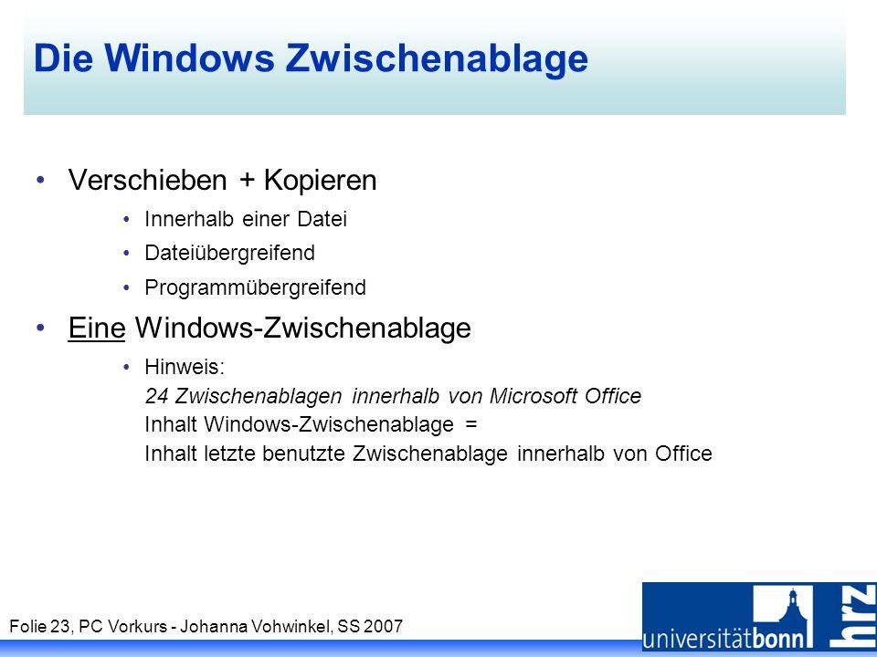 Folie 23, PC Vorkurs - Johanna Vohwinkel, SS 2007 Die Windows Zwischenablage Verschieben + Kopieren Innerhalb einer Datei Dateiübergreifend Programmüb