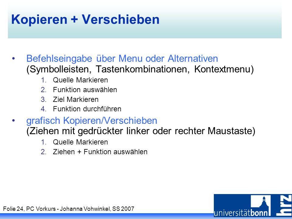 Folie 24, PC Vorkurs - Johanna Vohwinkel, SS 2007 Kopieren + Verschieben Befehlseingabe über Menu oder Alternativen (Symbolleisten, Tastenkombinatione