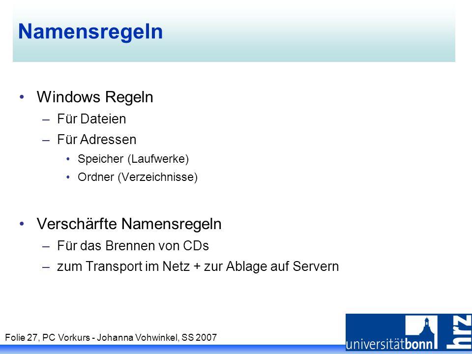 Folie 27, PC Vorkurs - Johanna Vohwinkel, SS 2007 Namensregeln Windows Regeln –Für Dateien –Für Adressen Speicher (Laufwerke) Ordner (Verzeichnisse) V