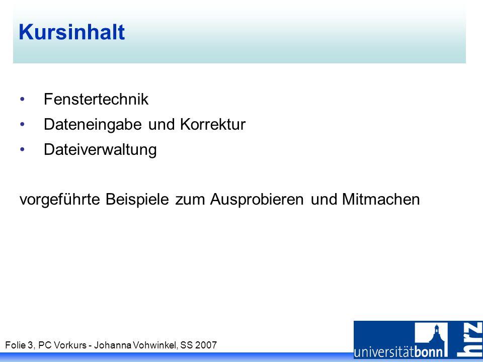 Folie 3, PC Vorkurs - Johanna Vohwinkel, SS 2007 Kursinhalt Fenstertechnik Dateneingabe und Korrektur Dateiverwaltung vorgeführte Beispiele zum Auspro