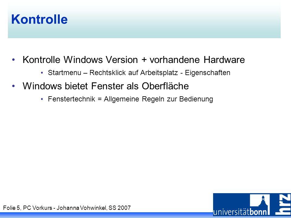 Folie 5, PC Vorkurs - Johanna Vohwinkel, SS 2007 Kontrolle Kontrolle Windows Version + vorhandene Hardware Startmenu – Rechtsklick auf Arbeitsplatz -