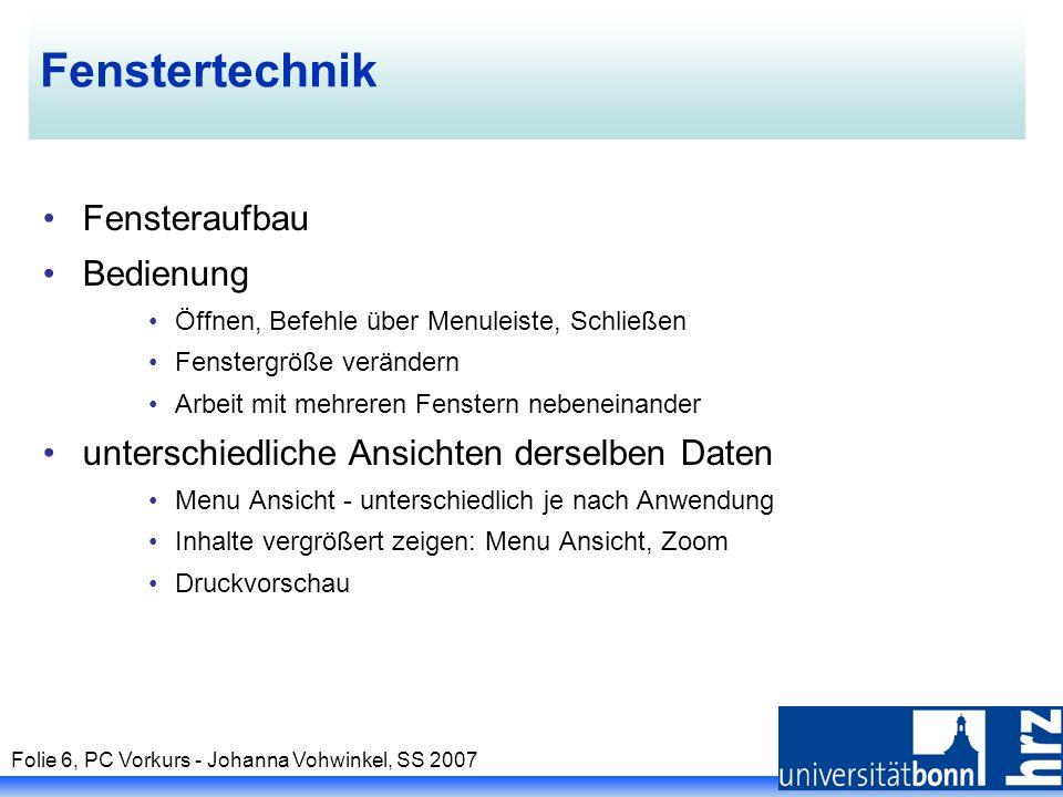 Folie 6, PC Vorkurs - Johanna Vohwinkel, SS 2007 Fenstertechnik Fensteraufbau Bedienung Öffnen, Befehle über Menuleiste, Schließen Fenstergröße veränd