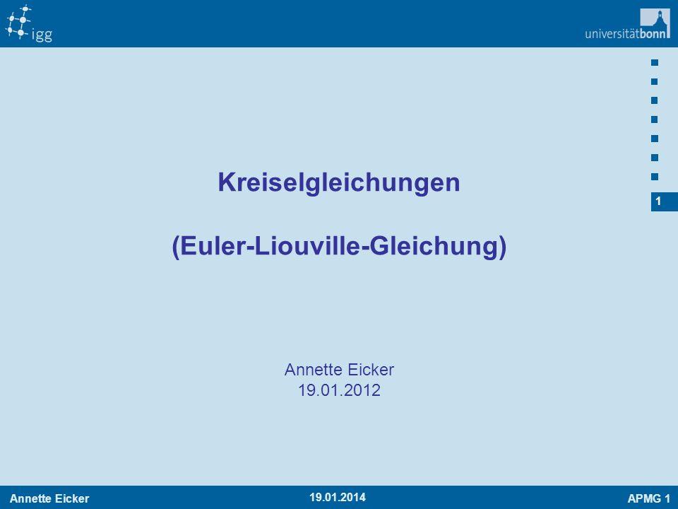 Annette EickerAPMG 1 1 19.01.2014 Annette Eicker 19.01.2012 Kreiselgleichungen (Euler-Liouville-Gleichung)