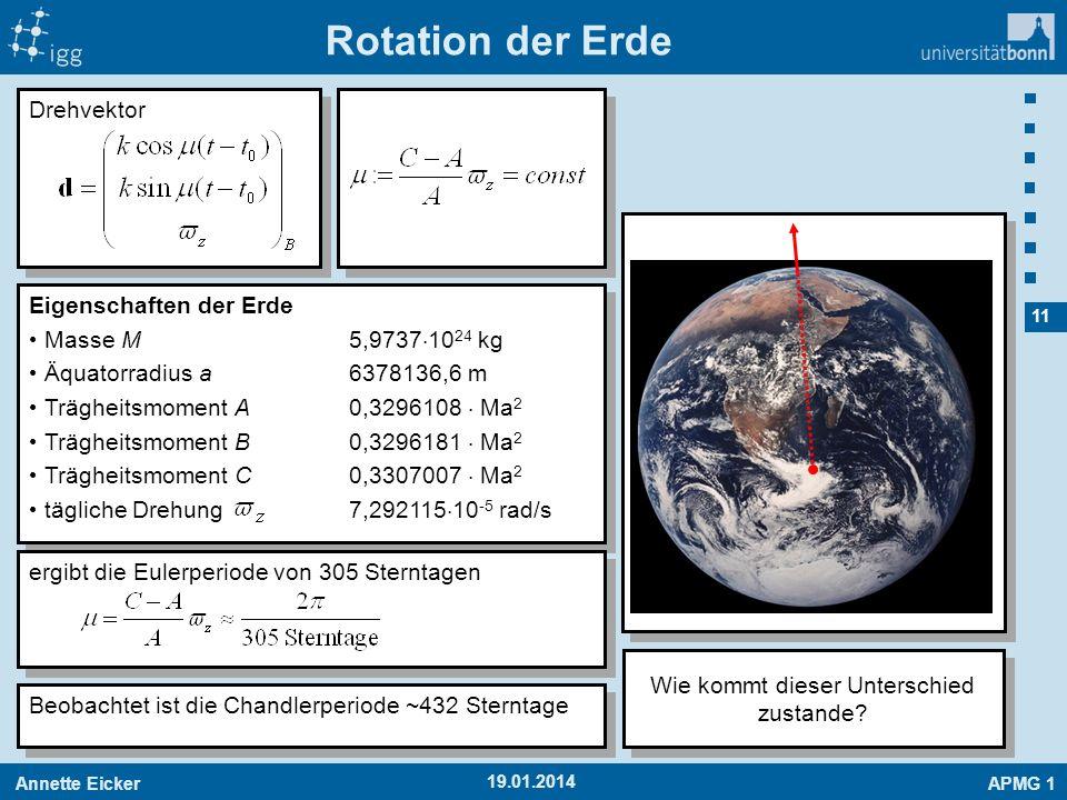 Annette EickerAPMG 1 11 19.01.2014 Rotation der Erde Eigenschaften der Erde Masse M5,9737 10 24 kg Äquatorradius a6378136,6 m Trägheitsmoment A0,32961