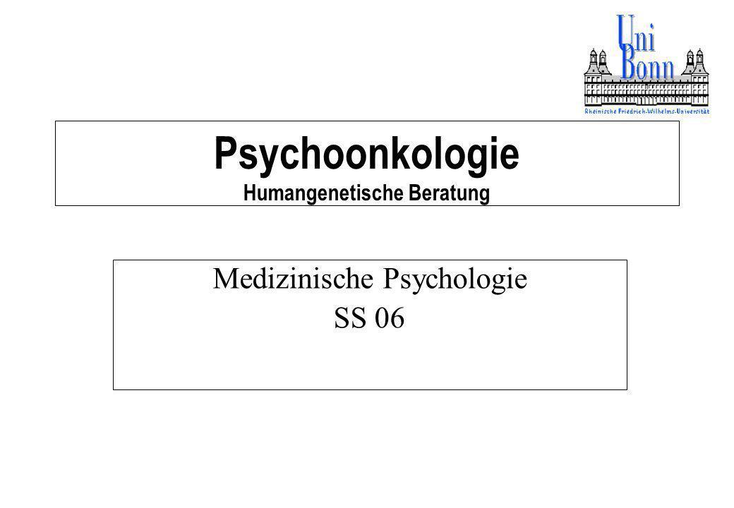 Psychoonkologie Humangenetische Beratung Medizinische Psychologie SS 06