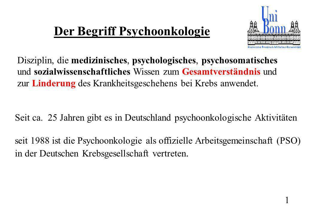 Der Begriff Psychoonkologie Disziplin, die medizinisches, psychologisches, psychosomatisches und sozialwissenschaftliches Wissen zum Gesamtverständnis