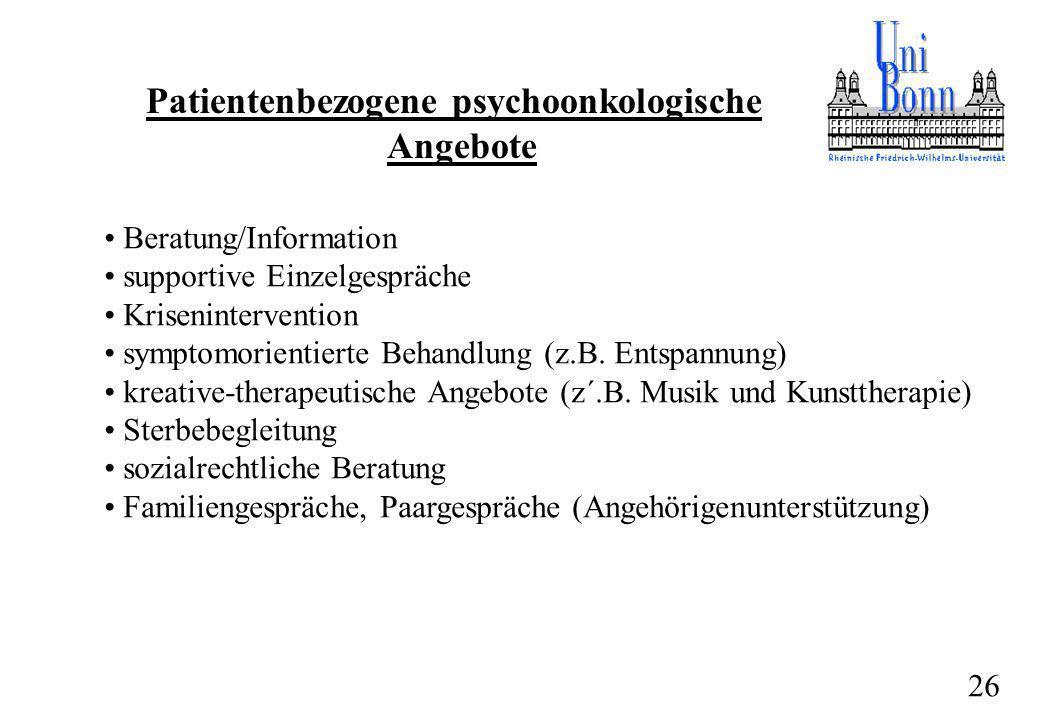Patientenbezogene psychoonkologische Angebote Beratung/Information supportive Einzelgespräche Krisenintervention symptomorientierte Behandlung (z.B. E