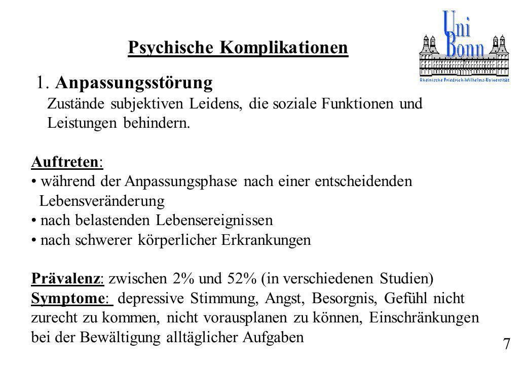 Psychische Komplikationen 1. Anpassungsstörung Zustände subjektiven Leidens, die soziale Funktionen und Leistungen behindern. Auftreten: während der A