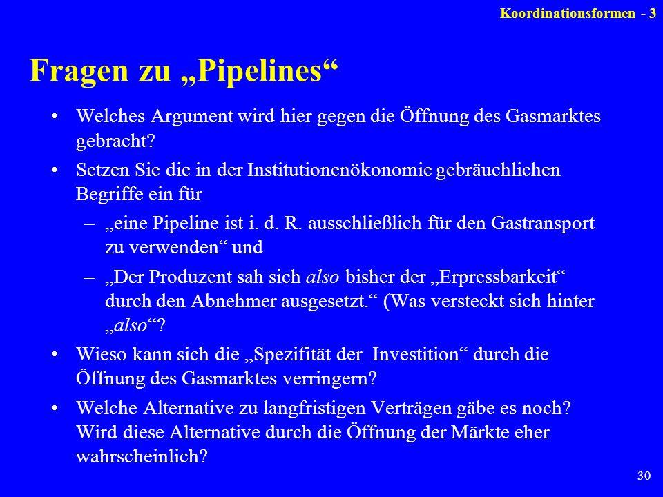 30 Fragen zu Pipelines Welches Argument wird hier gegen die Öffnung des Gasmarktes gebracht? Setzen Sie die in der Institutionenökonomie gebräuchliche