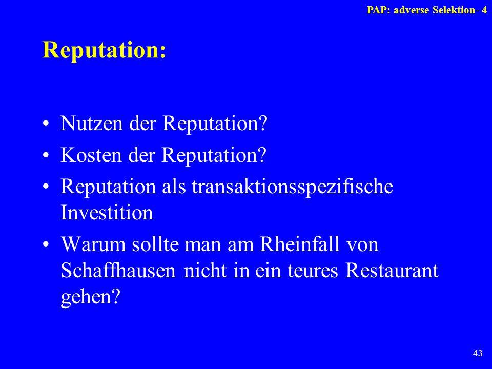 43 Reputation: Nutzen der Reputation? Kosten der Reputation? Reputation als transaktionsspezifische Investition Warum sollte man am Rheinfall von Scha
