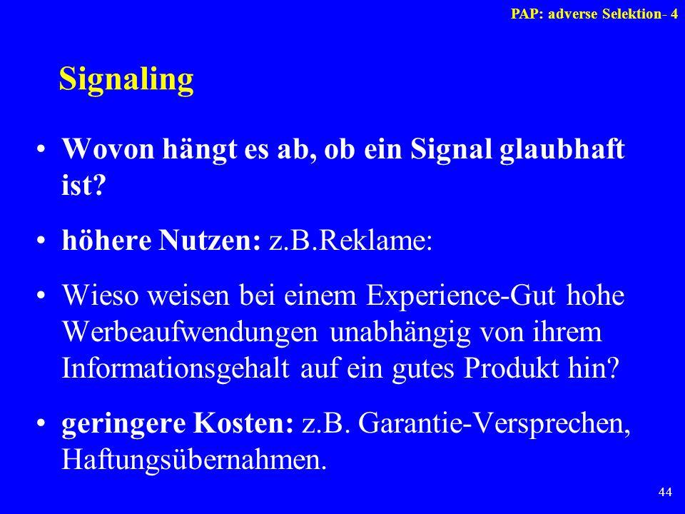 44 Signaling Wovon hängt es ab, ob ein Signal glaubhaft ist? höhere Nutzen: z.B.Reklame: Wieso weisen bei einem Experience-Gut hohe Werbeaufwendungen